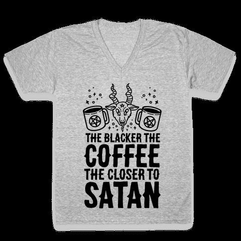 The Blacker The Coffee, The Closer To Satan V-Neck Tee Shirt