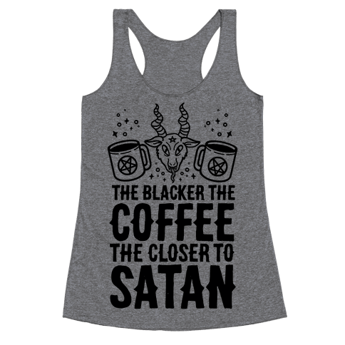 The Blacker The Coffee, The Closer To Satan