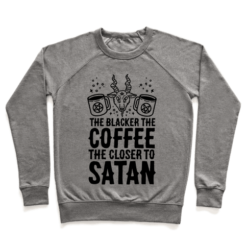 The Blacker The Coffee, The Closer To Satan Pullover