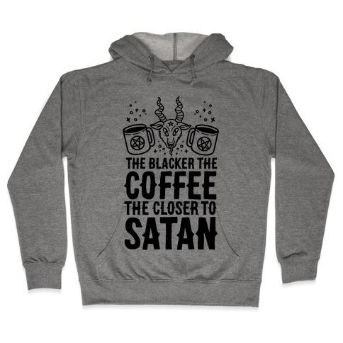 The Blacker The Coffee, The Closer To Satan Hooded Sweatshirt