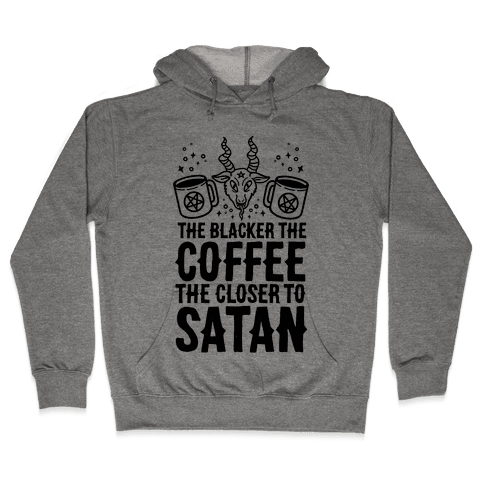 The Blacker The Coffee, The Closer To Satan Hooded Sweatshirt