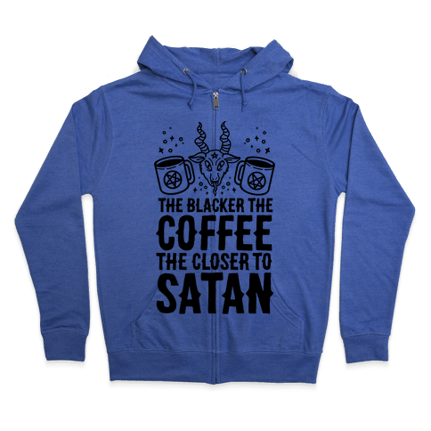The Blacker The Coffee, The Closer To Satan Zip Hoodie