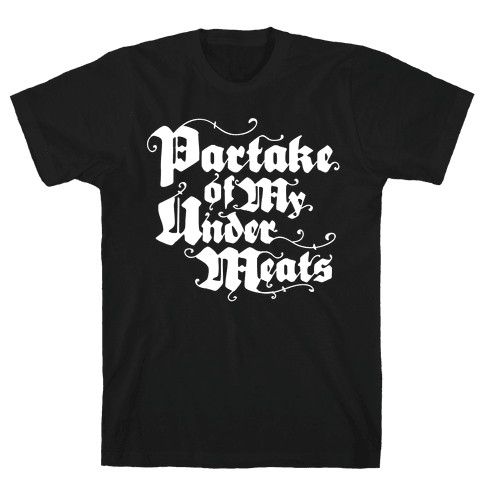 Partake of My Under-Meats Mens T-Shirt