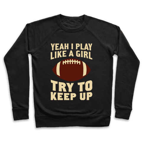 Yeah I Play Like A Girl (Football) Pullover