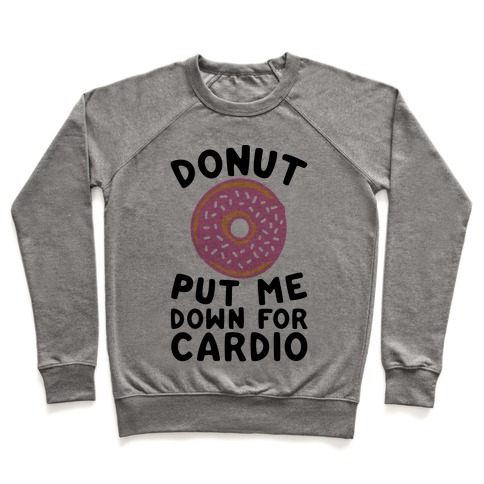 Donut Put Me Down For Cardio Pullover