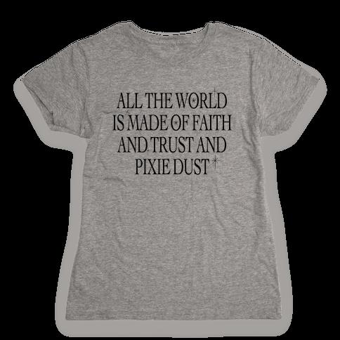 Faith, Trust and Pixie Dust Womens T-Shirt