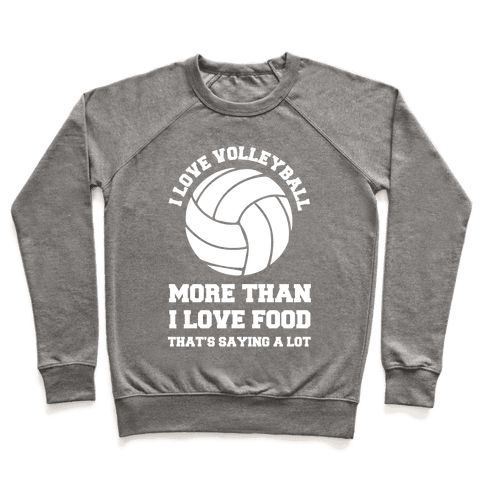 I Love Volleyball More Than Food Pullover