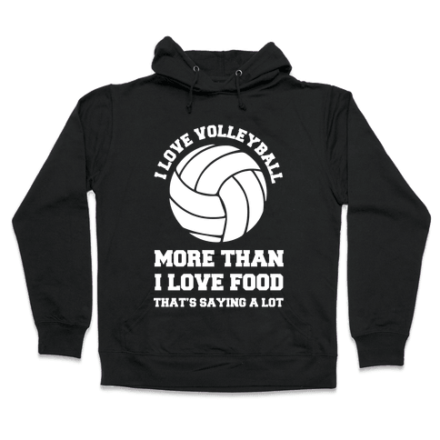 I Love Volleyball More Than Food Hooded Sweatshirt