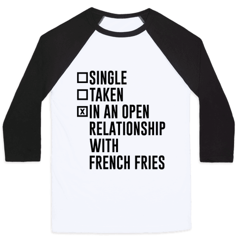 I'm In An Open Relationship With French Fries Baseball Tee