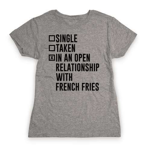 I'm In An Open Relationship With French Fries Womens T-Shirt