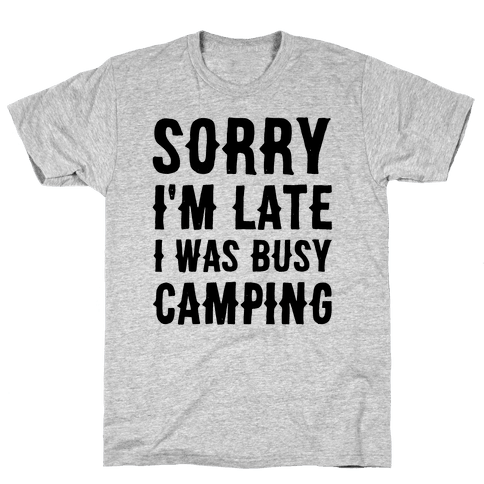 Sorry I'm Late I Was Busy Camping Mens T-Shirt