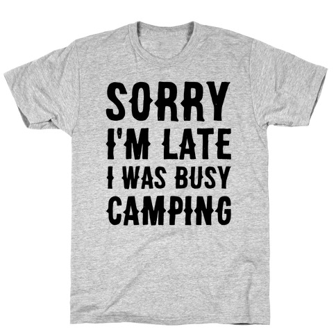 Sorry I'm Late I Was Busy Camping T-Shirt