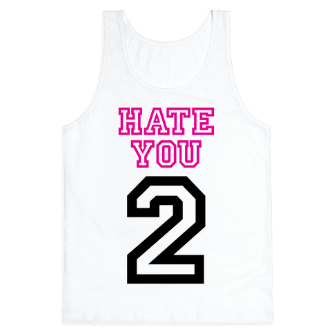 Hate You Too Tank Top