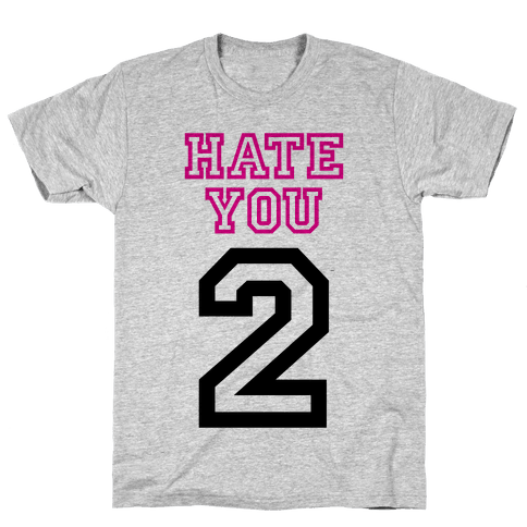 Hate You Too Mens T-Shirt