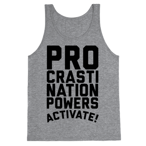 Procrastination Powers ACTIVATE! Tank Top