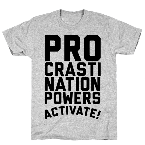 Procrastination Powers ACTIVATE! Mens T-Shirt