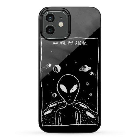 We Are Not Alone Phone Case