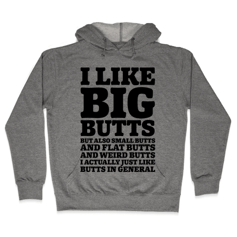 I Like Big Butts and Small Butts Hooded Sweatshirt