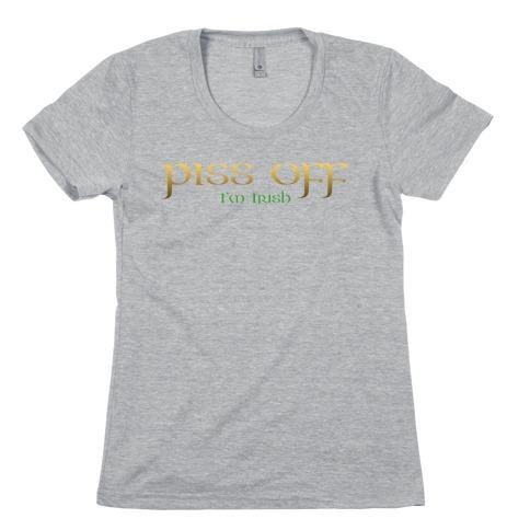 Piss Off, I'm Irish Womens T-Shirt