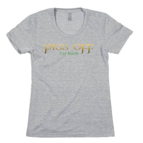 Piss Off, I'm Irish Womens T-Shirt