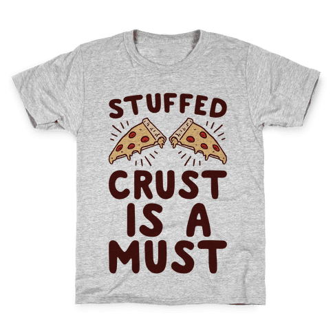 Stuffed Crust Is A Must Kids T-Shirt