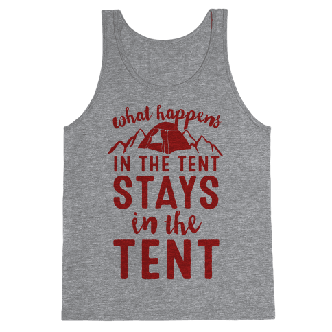 What Happens In The Tent Stays In The Tent Tank Top