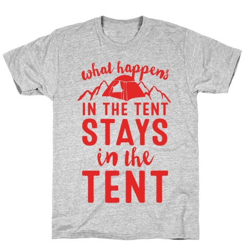 What Happens In The Tent Stays In The Tent T-Shirt