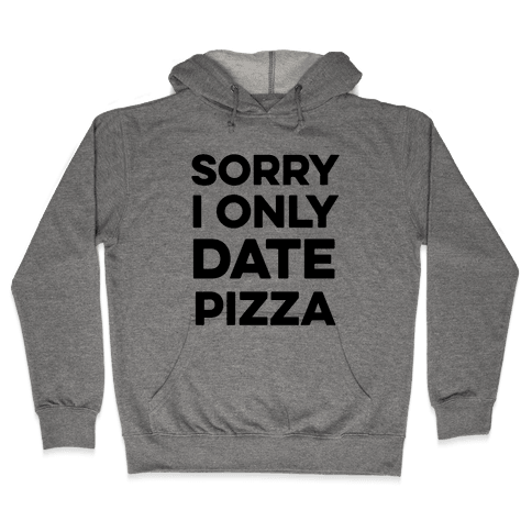 Sorry I Only Date Pizza Hooded Sweatshirt