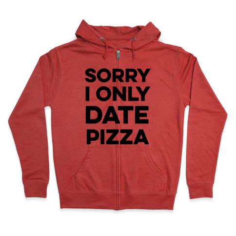 Sorry I Only Date Pizza Zip Hoodie