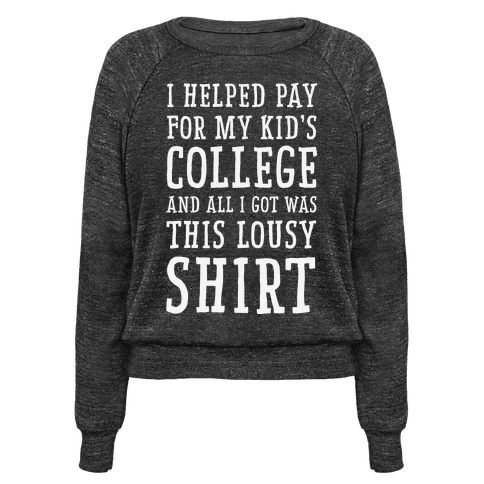 I Helped Pay for My Kid's College and All I Got Was This Lousy Shirt