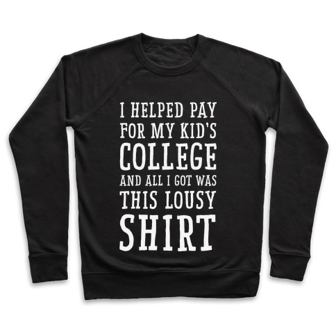 I Helped Pay for My Kid's College and All I Got Was This Lousy Shirt Pullover