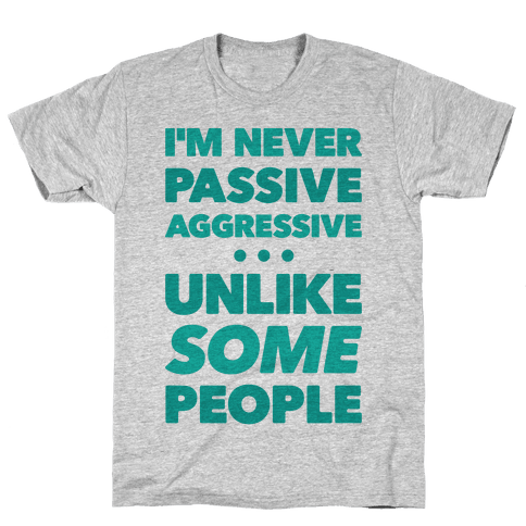 I'm Never Passive Aggressive Mens T-Shirt