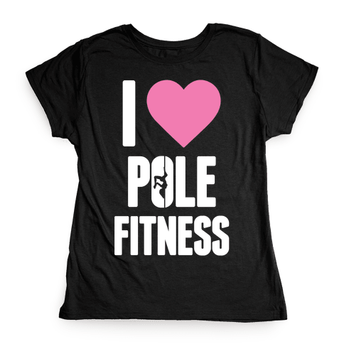 I Love Pole Fitness Womens T-Shirt