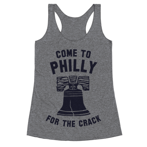 Come to Philly for the Crack Racerback Tank Top