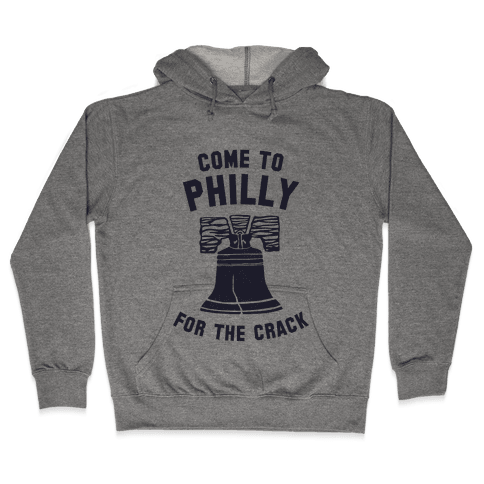 Come to Philly for the Crack Hooded Sweatshirt