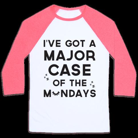 I've Got A Major Case Of The Mondays Baseball Tee