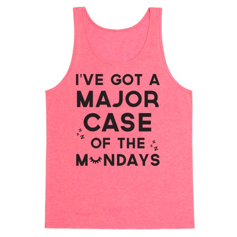 I've Got A Major Case Of The Mondays Tank Top
