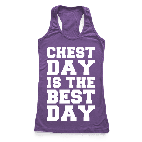Chest Day Is The Best Day Racerback Tank Top