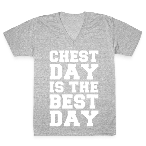 Chest Day Is The Best Day V-Neck Tee Shirt