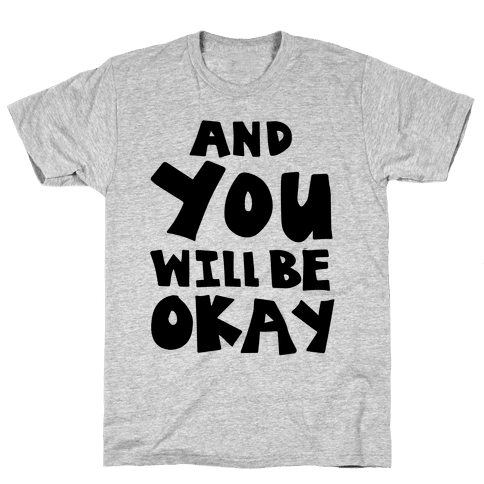 You Will Be Okay Mens T-Shirt