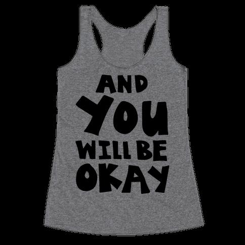 You Will Be Okay Racerback Tank Top