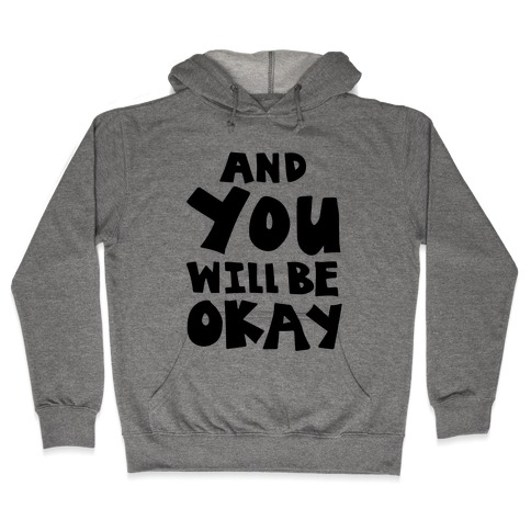 You Will Be Okay Hooded Sweatshirt