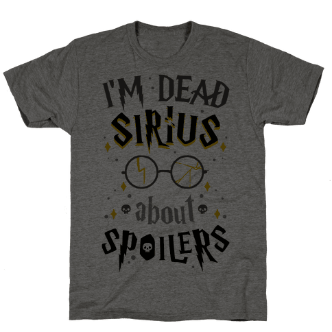 I'm Dead Sirius About Spoilers Mens T-Shirt