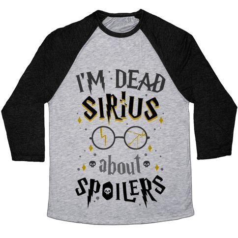 I'm Dead Sirius About Spoilers Baseball Tee
