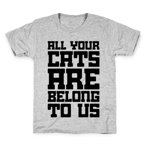 All Your Cats Are Belong To Us Kids T-Shirt