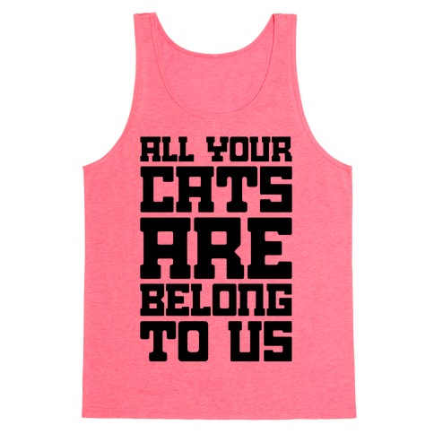 All Your Cats Are Belong To Us Tank Top