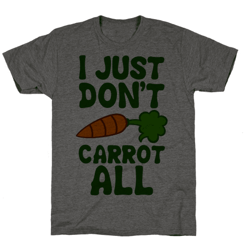 I Just Don't Carrot All Mens T-Shirt