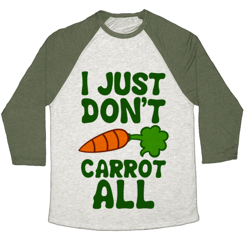 I Just Don't Carrot All Baseball Tee
