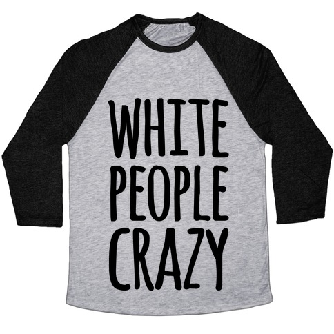 White People Crazy Baseball Tee