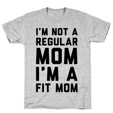 I'm Not a Regular Mom I'm a Fit Mom Mens T-Shirt